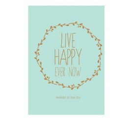 Words To Live By - Live Happy Ever Now Book