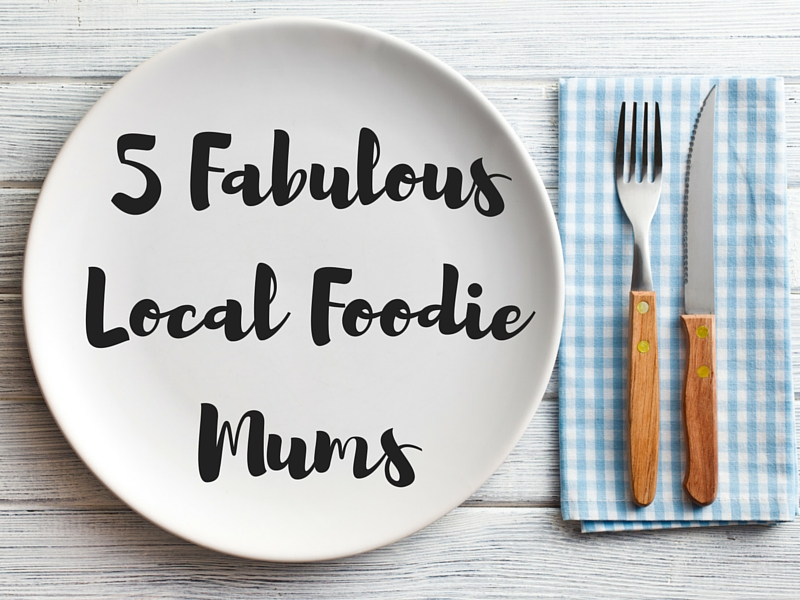 5 Fabulous Local Foodie Mums