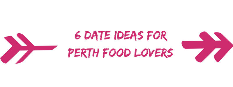 6 Date Ideas for Perth Food Lovers